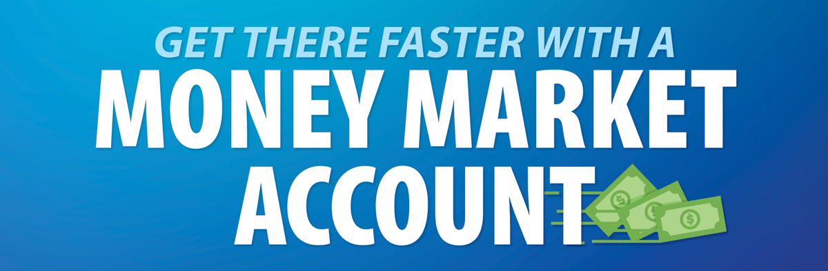 Get there faster with a TCU Money Market Account